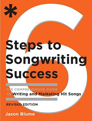 6 Steps to Songwriting Success By Blume, Jason